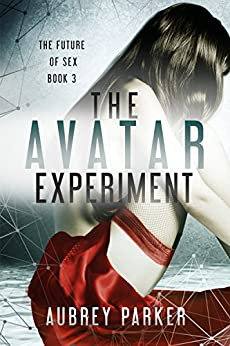 The Avatar Experiment (The Future of Sex Book 3) by [Parker, Aubrey]