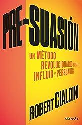 Pre-suasión: Un método revolucionario para influir y persuadir (Spanish Edition)