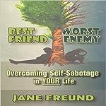Best Friend, Worst Enemy: Overcoming Self-Sabotage in Your Life | Jane Freund