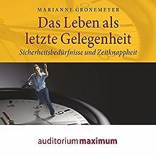 Das Leben als letzte Gelegenheit: Sicherheitsbedürfnisse und Zeitknappheit Hörbuch von Marianne Gronemeyer Gesprochen von: Kerstin Hoffmann