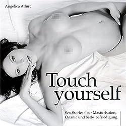 Touch Yourself. Sexstories über Masturbation, Onanie und Selbstbefriedigung