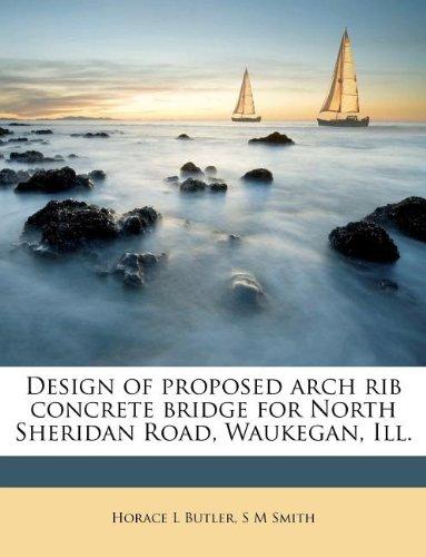 Design of proposed arch rib concrete bridge for North Sheridan Road, Waukegan, Ill. PDF