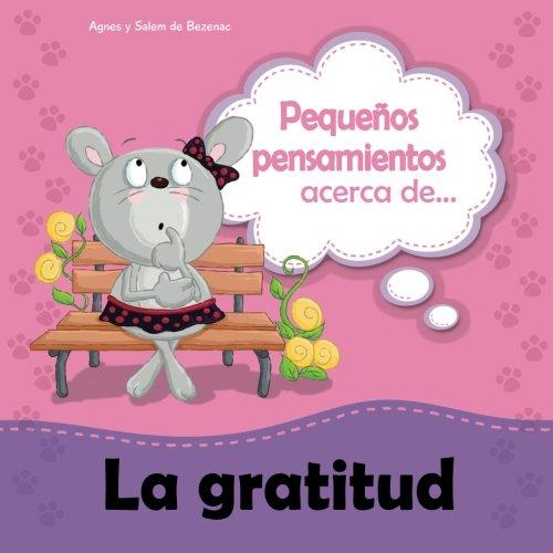 Pequeños pensamientos acerca de la gratitud: Gratitud es contentarme con lo que tengo: Volume 8 (Chiquipensamientos) por de Bezenac, Agnes,de Bezenac, Salem