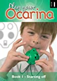 Play Your Ocarina Book 1 'Starting Off' : Basic Skills and Tunes