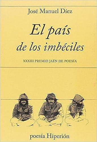 El País De Los Imbéciles: Xxxiii Premio Jaén De Poesía por José Manuel Díez epub