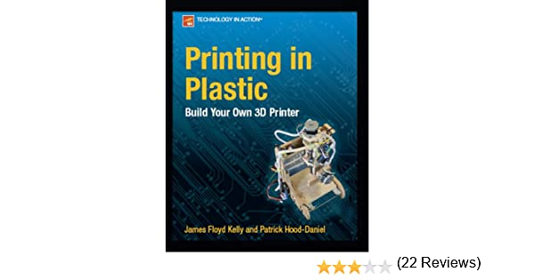Amazon printing in plastic build your own 3d printer amazon printing in plastic build your own 3d printer technology in action ebook patrick hood daniel james floyd kelly kindle store fandeluxe Choice Image