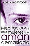Meditaciones para Mujeres Que Aman Demasiado, Robin Norwood, 8466619712