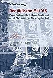 Der Judische Mai '68 : Pierre Goldman, Daniel Cohn-Bendit und Andre Glucksmann Im Nachkriegsfrankreich, Voigt, Sebastian, 3525370369