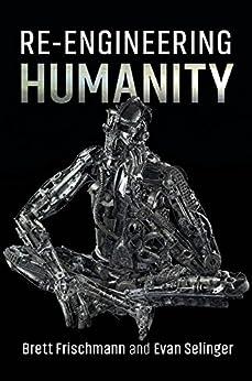 Re-Engineering Humanity by [Frischmann, Brett, Selinger, Evan]