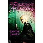 The Reluctant Amazon   Sandy James