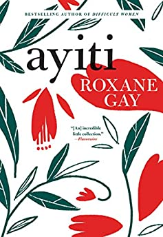 Roxane Gay s Playlist for Her Collection  Ayiti