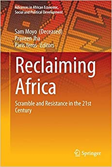 Reclaiming Africa: Scramble and Resistance in the 21st Century (Advances in African Economic, Social and Political Development)