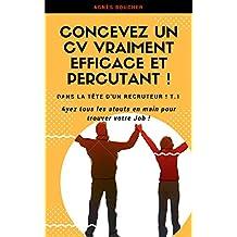 Concevez un CV vraiment efficace et percutant.: Ayez tous les atouts en main pour trouver votre Job ! (Dans la tête d'un recruteur ! t. 1) (French Edition)