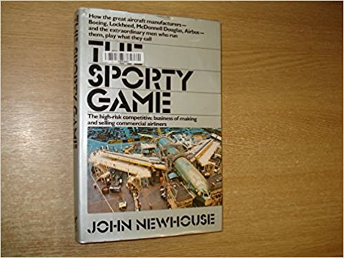 The Sporty Game: The High-Risk Competitive Business of Making and Selling Commercial Airliners