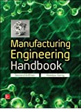 Manufacturing Engineering Handbook, Second Edition (Mechanical Engineering)