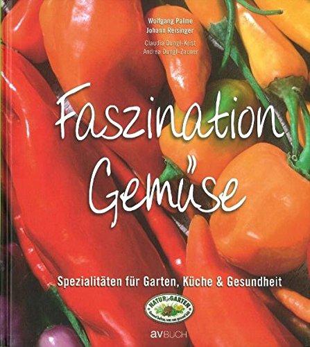 Faszination Gemüse: Spezialitäten für Garten, Küche & Gesundheit