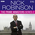 Nick Robinson's The Prime Ministers: The Complete Series 2 Audiobook by Nick Robinson Narrated by Nick Robinson
