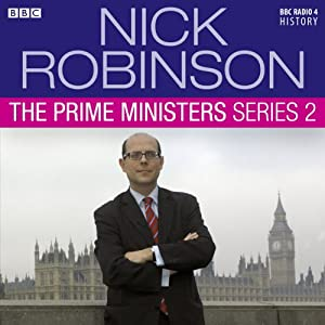 Nick Robinson's The Prime Ministers: The Complete Series 2 Audiobook