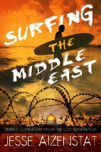 Surfing the Middle East: Deviant Journalism from the Lost Generation by Jesse Aizenstat(January 1, 2012) Hardcover