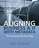 Aligning Business and IT with Metadata, Hans Wegener, 0470030313