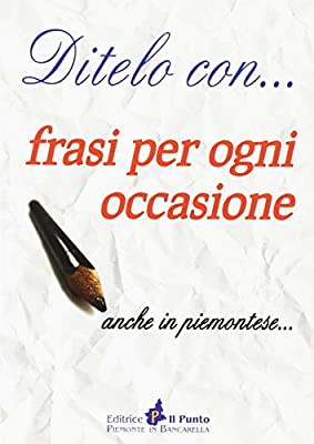 Ditelo Con Frasi Per Ogni Occasione Anche In Piemontese