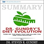 Summary: Dr. Gundry's Diet Evolution: Turn Off the Genes That Are Killing You and Your Waistline | Readtrepreneur Publishing