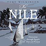 The Nile: A Journey Downriver through Egypt's past and Present | Toby Wilkinson