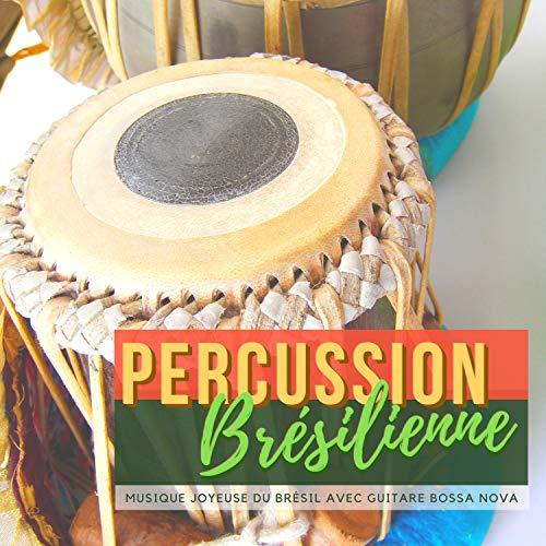 (Percussion Brésilienne - Musique joyeuse du Brésil avec guitare bossa)