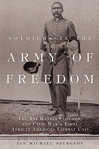 Freedom Army Star - Soldiers in the Army of Freedom: The 1st Kansas Colored, the Civil War's First African American Combat Unit (Campaigns and Commanders Series)