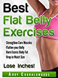 Best Flat Belly Exercises: Lose Belly Fat, Lose Inches With These Easy To Follow Exercise, Workout And Nutritional Methods (Fit Expert Series - Book 3)