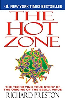 The Hot Zone: The Terrifying True Story of the Origins of the Ebola Virus by [Preston, Richard]