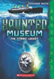The Haunted Museum #1: The Titanic Locket: (a Hauntings novel)