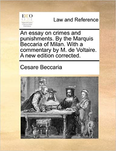 an essay on crimes and punishments by the marquis beccaria of an essay on crimes and punishments by the marquis beccaria of milan a commentary by m de voltaire a new edition corrected