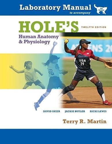 amazon com laboratory manual to accompany hole s human anatomy rh amazon com t.r martin laboratory manual for human anatomy and physiology Anatomy and Physiology 10th Edition