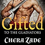 Gifted to the Gladiators | Chera Zade