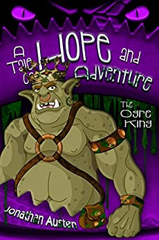 The Ogre King: A Tale of Hope and Adventure (Volume 3) by [Austen, Jonathan]