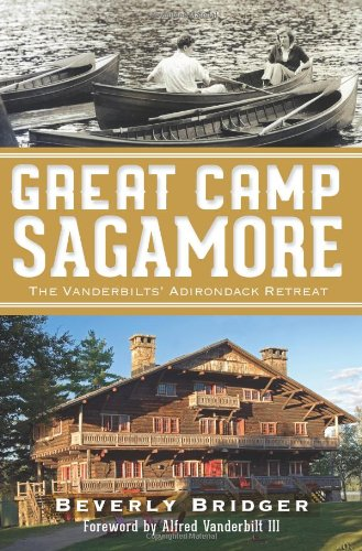 Great Camp Sagamore:: The Vanderbilts' Adirondack Retreat ()
