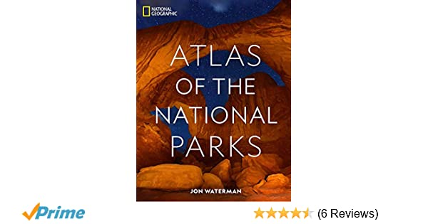 National Geographic Atlas of the National Parks: Jon ...