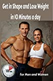 Lose Weight: Get in Shape and Lose Weight in 10 Minutes a day: for Men and Women (lose weight Tips, lose weight Motivation, lose weight smoothies) (Lose Weight Naturally Book 2)