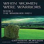 When Women Were Warriors Book I: The Warrior's Path (Volume 1) | Catherine M. Wilson