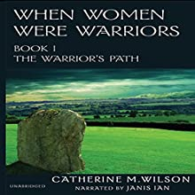 When Women Were Warriors Book I: The Warrior's Path (Volume 1) Audiobook by Catherine M. Wilson Narrated by Janis Ian