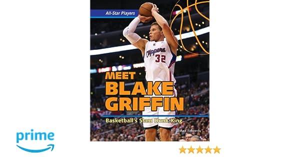 Meet blake griffin basketballs slam dunk king all star players meet blake griffin basketballs slam dunk king all star players ethan edwards 9781477730027 amazon books m4hsunfo