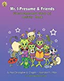 Mr. I-Presume & Friends Encouragement Story � Activity Book: stimulates desirable growth in all areas of child development for both typical and developmentally (autistic) challenged children.