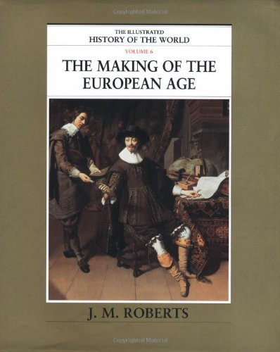 The Making of the European Age (The Illustrated History of the World, Volume 6)