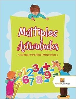 Múltiples Actividades : Actividades Para Niños | Matemáticas 2 (Spanish Edition): Activity Crusades: 9780228224228: Amazon.com: Books