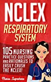 NCLEX: Respiratory System: 105 Nursing Practice Questions and Rationales to EASILY Crush the NCLEX! (Nursing Review Questions and RN Content Guide, NCLEX-RN Trainer, Test Success)