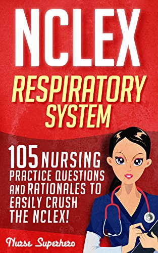 NCLEX: Respiratory System: 105 Nursing Practice Questions and Rationales to EASILY Crush (Ventilation Respiratory System)
