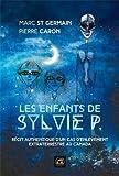 Les enfants de Sylvie P : Récit authentique d'un cas d'enlèvement extraterrestre au Canada