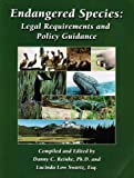 Endangered Species : Legal Requirements and Policy Guidance, Danny C. Reinke, Lucinda Low Swartz, 1574771086
