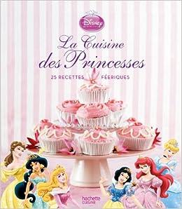 Amazon Fr La Cuisine Des Princesses Walt Disney Livres